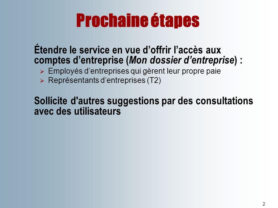 Prochaine étapes Étendre le service en vue d'offrir l'accès aux comptes d'entreprise (Mon dossier d'entreprise) :