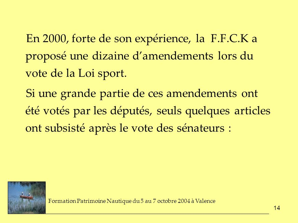 En 2000, forte de son expérience, la F. F. C