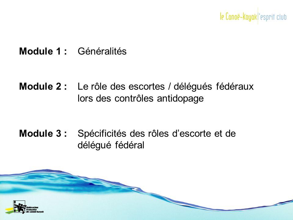 Module 1 : Généralités Module 2 : Le rôle des escortes / délégués fédéraux. lors des contrôles antidopage.