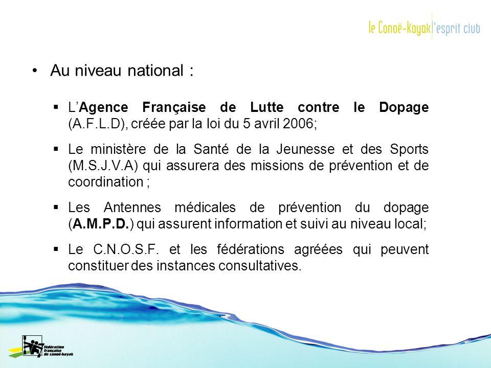 Au niveau national : L'Agence Française de Lutte contre le Dopage (A.F.L.D), créée par la loi du 5 avril 2006;