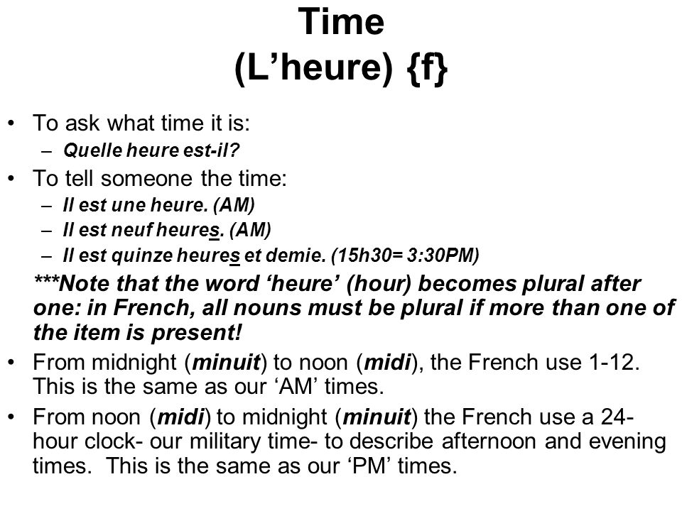 Time (L'heure) {f} To ask what time it is: To tell someone the time: