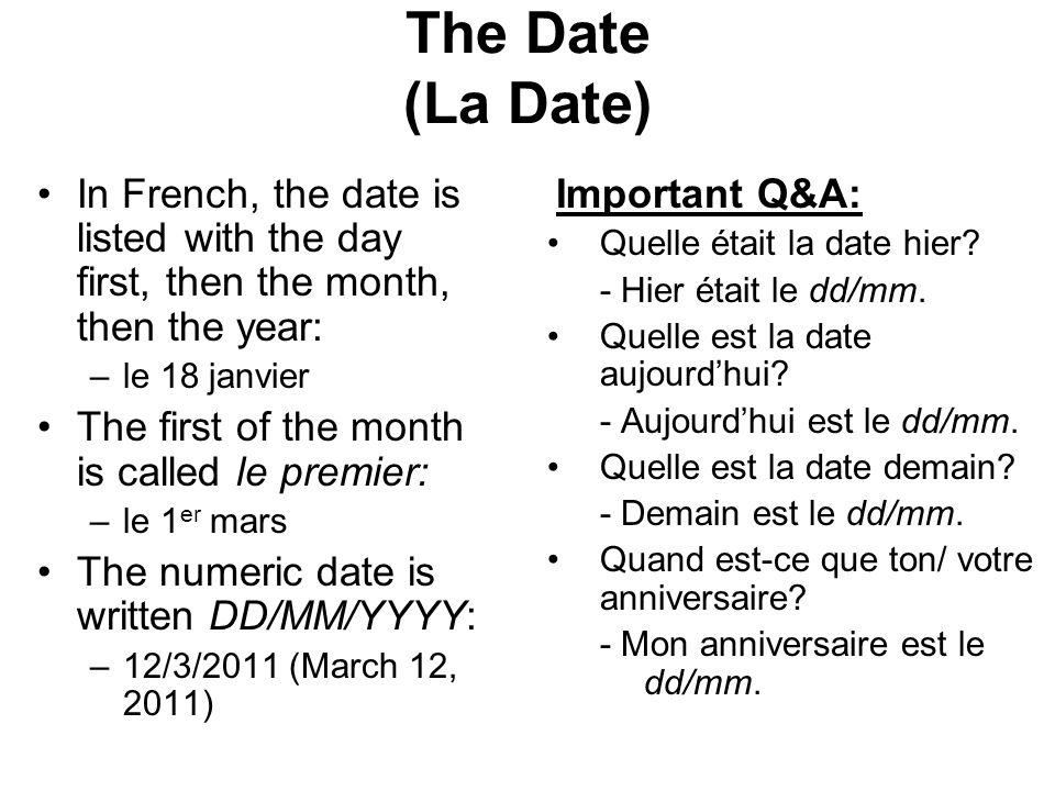 The Date (La Date) In French, the date is listed with the day first, then the month, then the year: