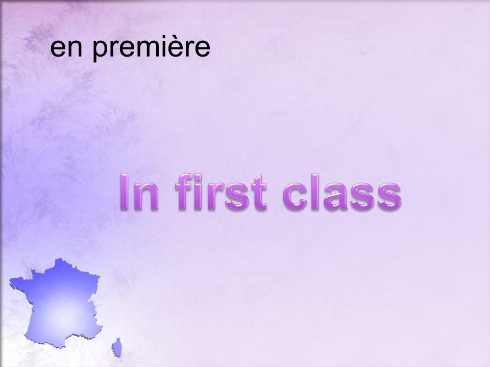 en première In first class