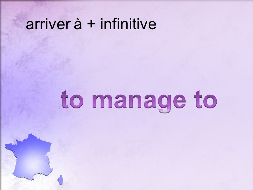 arriver à + infinitive to manage to