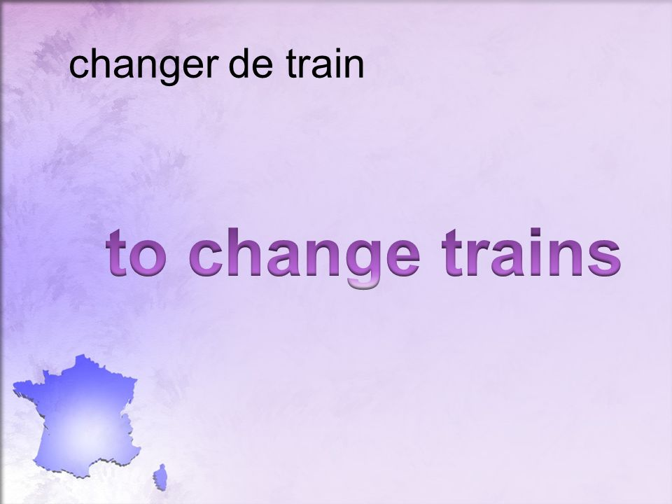 changer de train to change trains