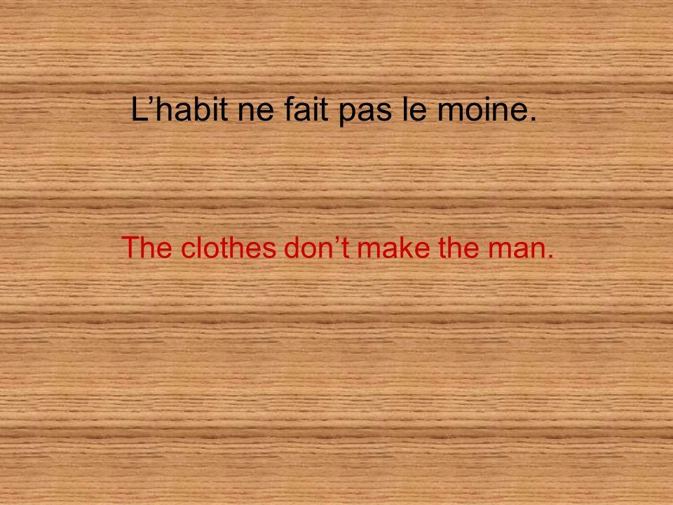 L'habit ne fait pas le moine.