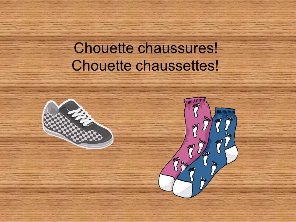 Chouette chaussures! Chouette chaussettes!