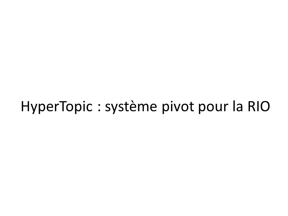 HyperTopic : système pivot pour la RIO
