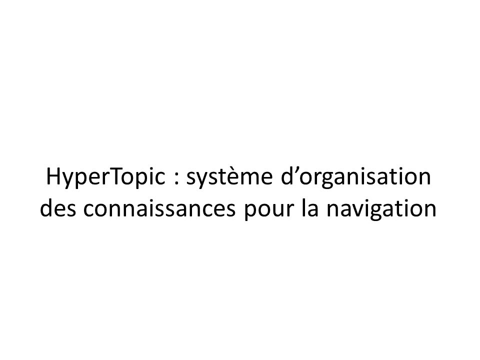 HyperTopic : système d'organisation des connaissances pour la navigation