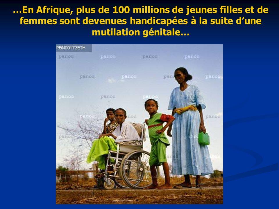 …En Afrique, plus de 100 millions de jeunes filles et de femmes sont devenues handicapées à la suite d'une mutilation génitale…