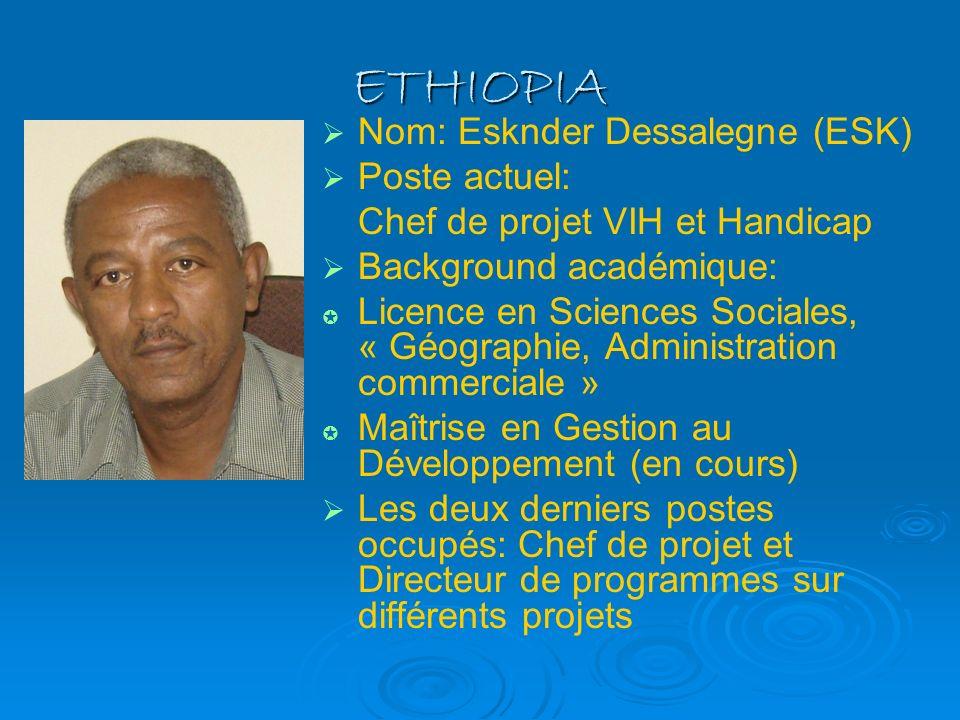 ETHIOPIA Nom: Esknder Dessalegne (ESK) Poste actuel:
