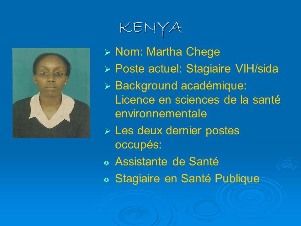 KENYA Nom: Martha Chege Poste actuel: Stagiaire VIH/sida