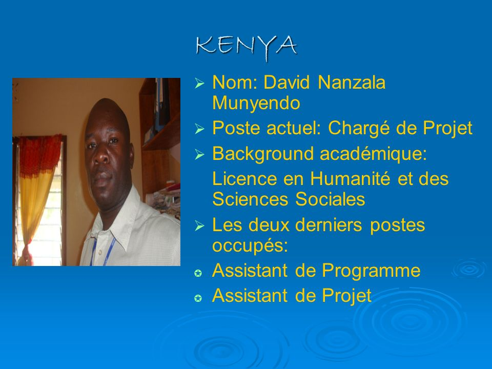 KENYA Nom: David Nanzala Munyendo Poste actuel: Chargé de Projet