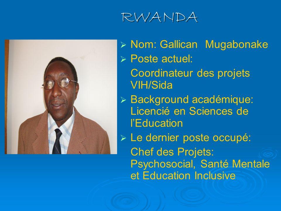 RWANDA Nom: Gallican Mugabonake Poste actuel: