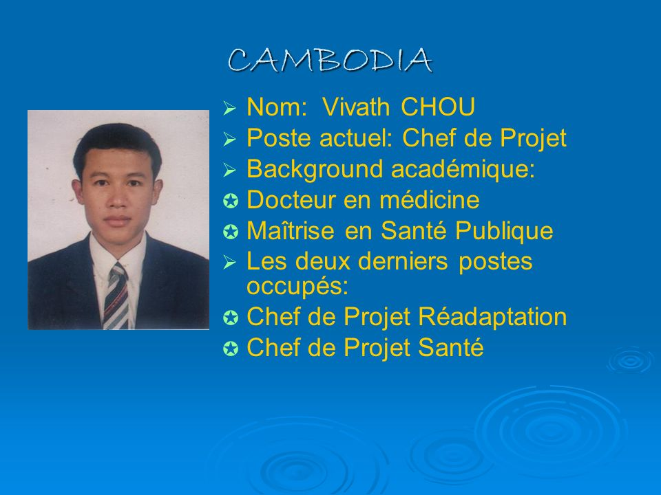 CAMBODIA Nom: Vivath CHOU Poste actuel: Chef de Projet