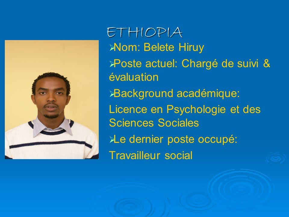 ETHIOPIA Nom: Belete Hiruy Poste actuel: Chargé de suivi & évaluation