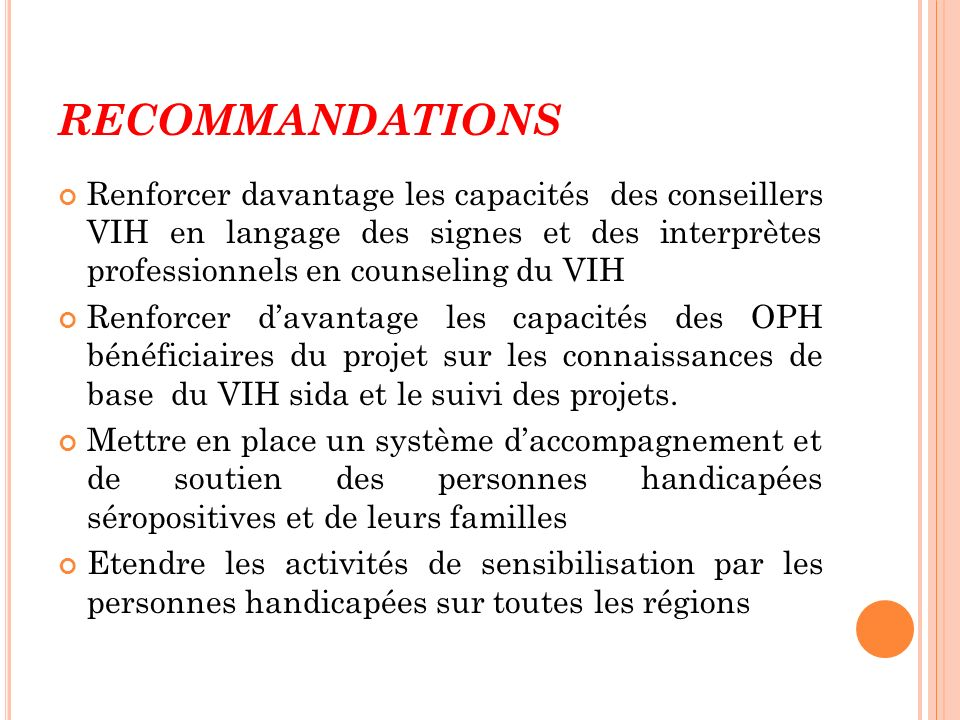 Recommandations Renforcer davantage les capacités des conseillers VIH en langage des signes et des interprètes professionnels en counseling du VIH.