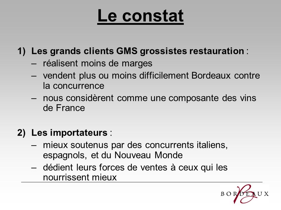 Le constat Les grands clients GMS grossistes restauration :