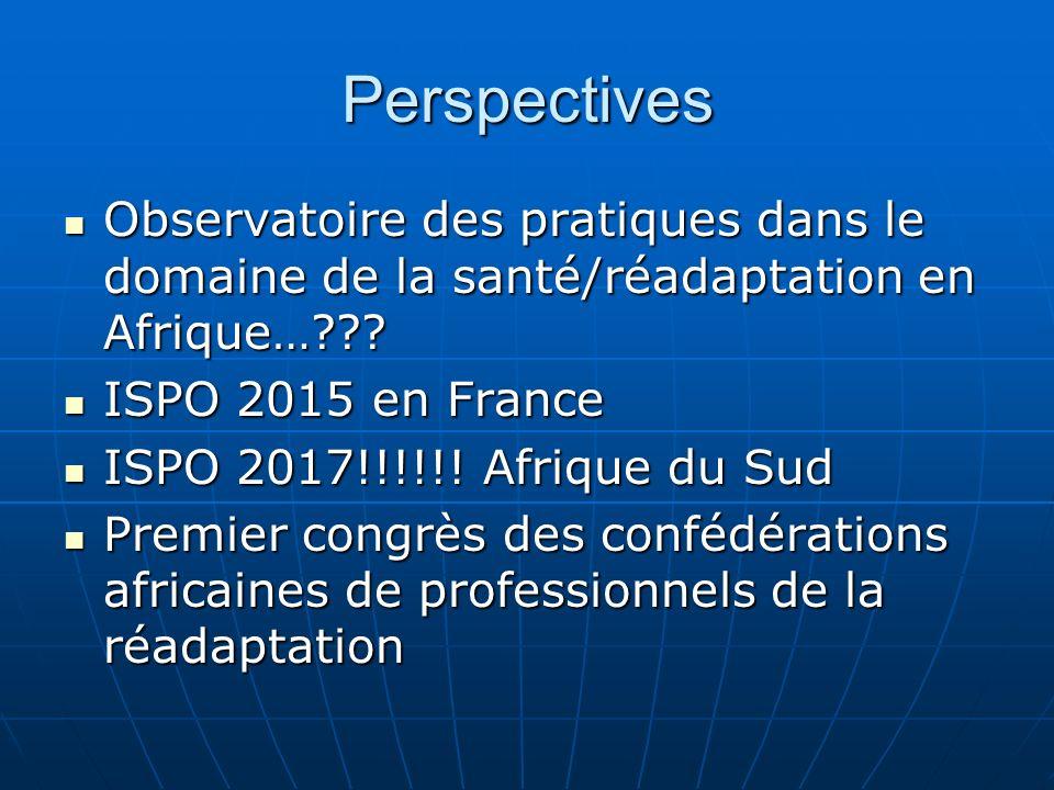 Perspectives Observatoire des pratiques dans le domaine de la santé/réadaptation en Afrique… ISPO 2015 en France.