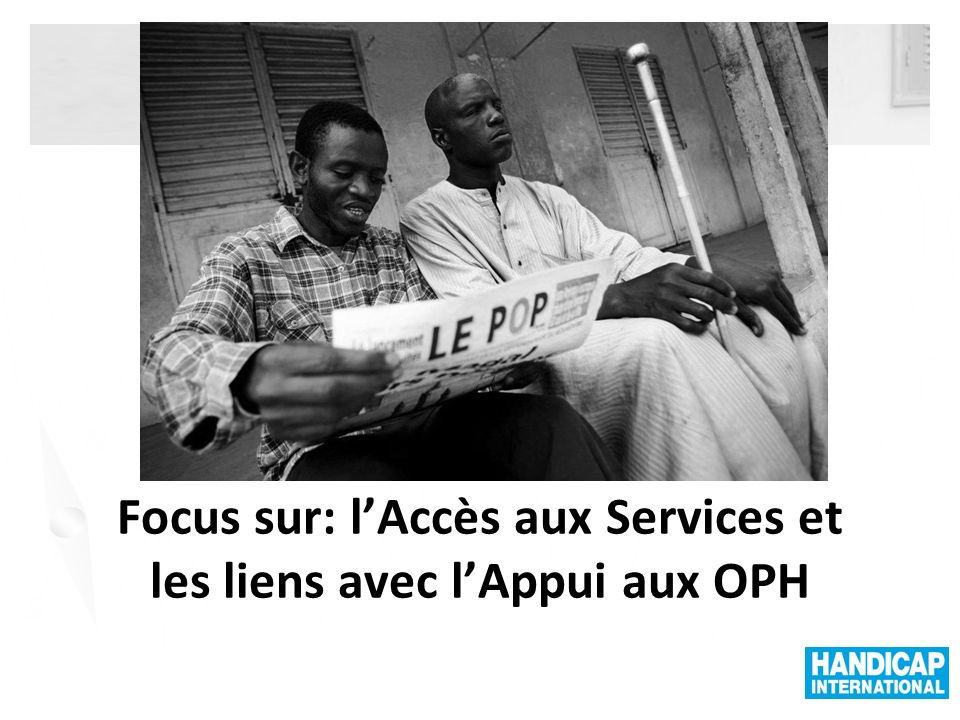 Focus sur: l'Accès aux Services et les liens avec l'Appui aux OPH