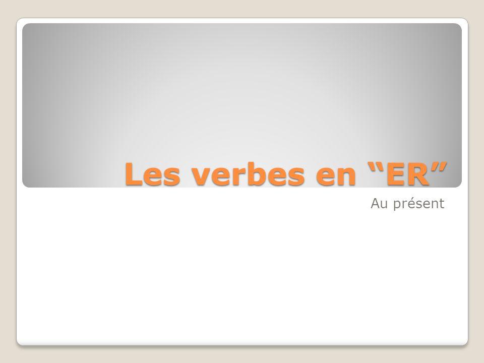 Les verbes en ER Au présent