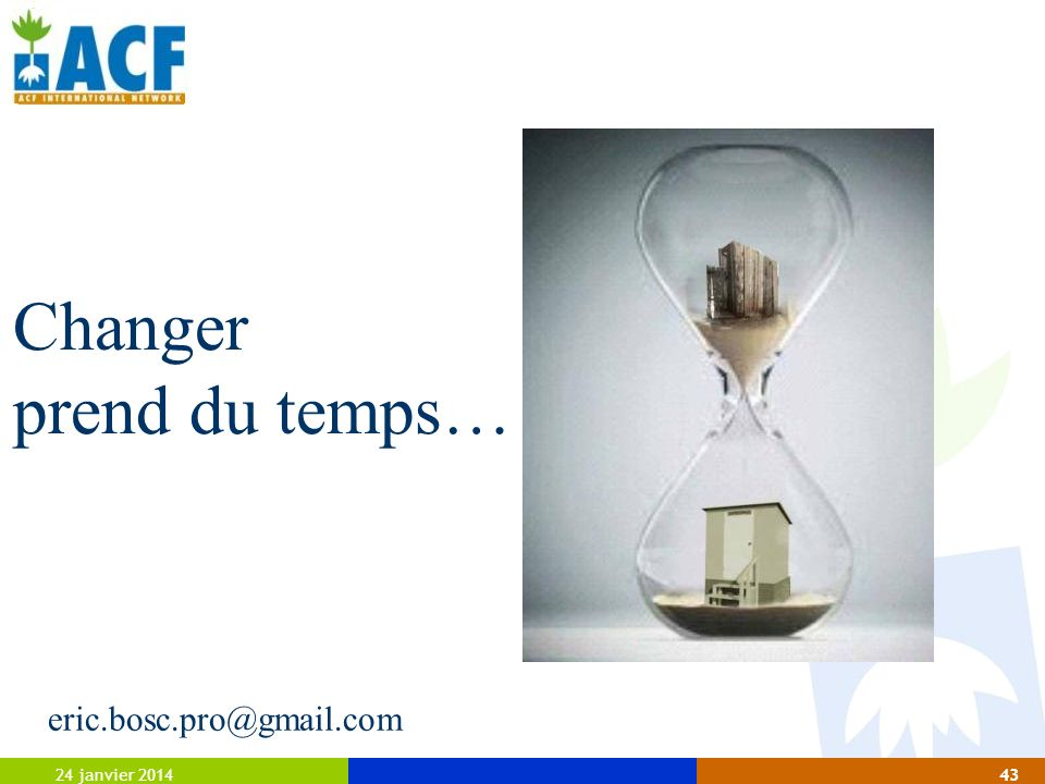 Changer prend du temps… eric.bosc.pro@gmail.com