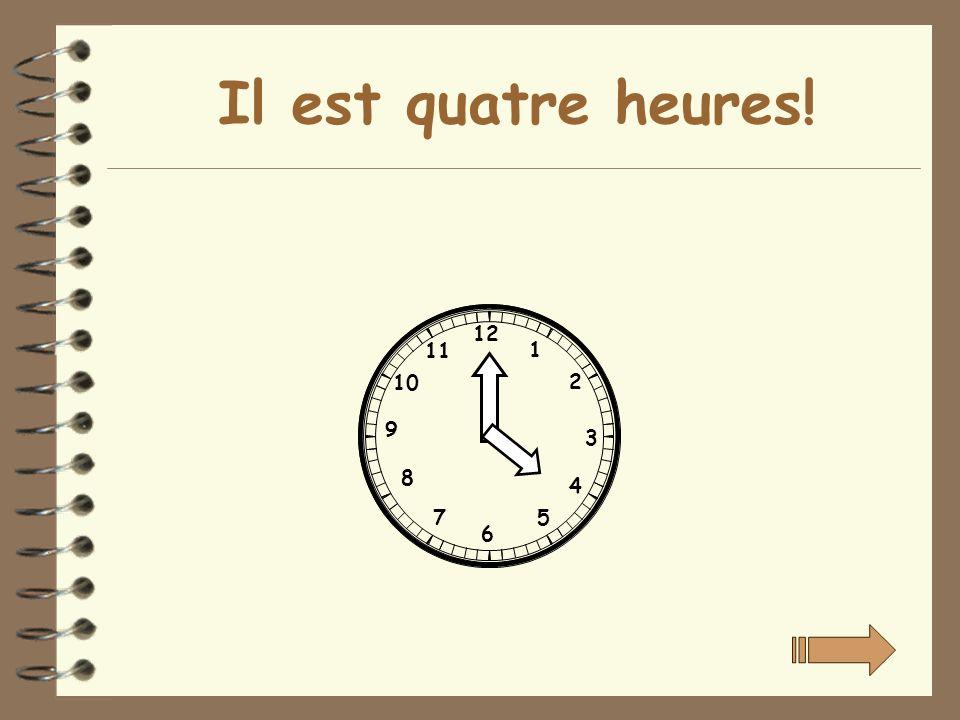 Il est quatre heures! 12 11 1 10 2 9 3 8 4 7 5 6