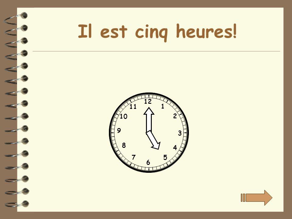 Il est cinq heures! 12 11 1 10 2 9 3 8 4 7 5 6