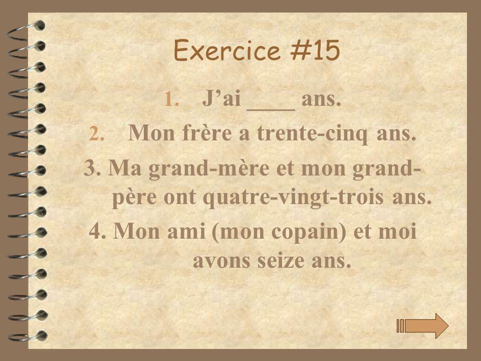 Exercice #15 J'ai ____ ans. Mon frère a trente-cinq ans.