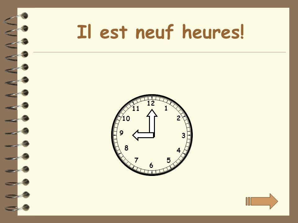 Il est neuf heures! 12 11 1 10 2 9 3 8 4 7 5 6