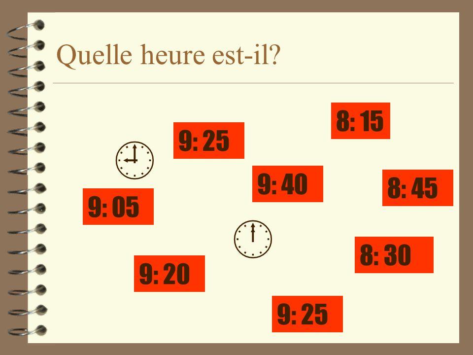   Quelle heure est-il 8: 15 9: 25 9: 40 8: 45 9: 05 8: 30 9: 20