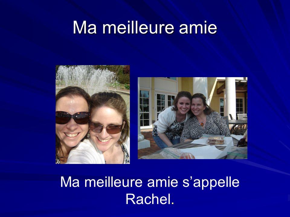 Ma meilleure amie s'appelle Rachel.
