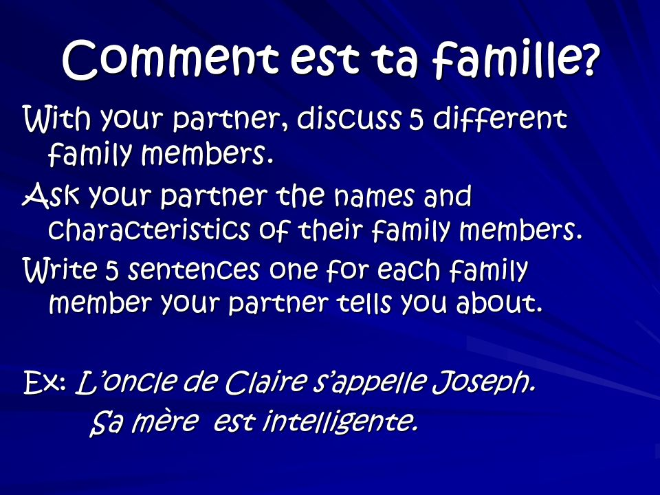 Comment est ta famille With your partner, discuss 5 different family members.