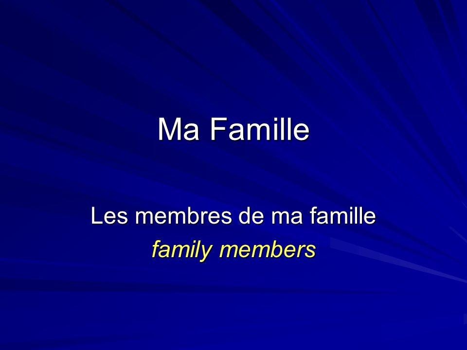 Les membres de ma famille family members