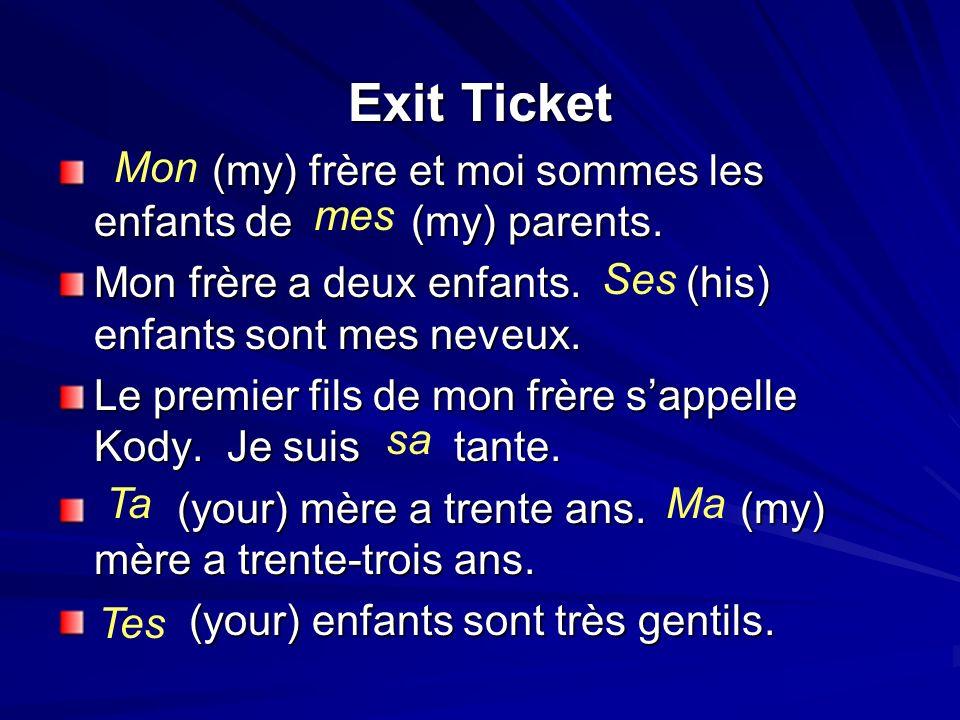 Exit Ticket (my) frère et moi sommes les enfants de (my) parents.