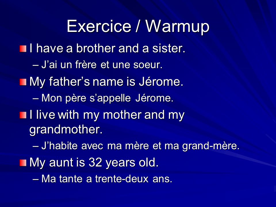 Exercice / Warmup I have a brother and a sister.