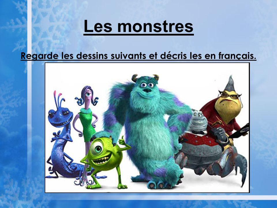 Regarde les dessins suivants et décris les en français.