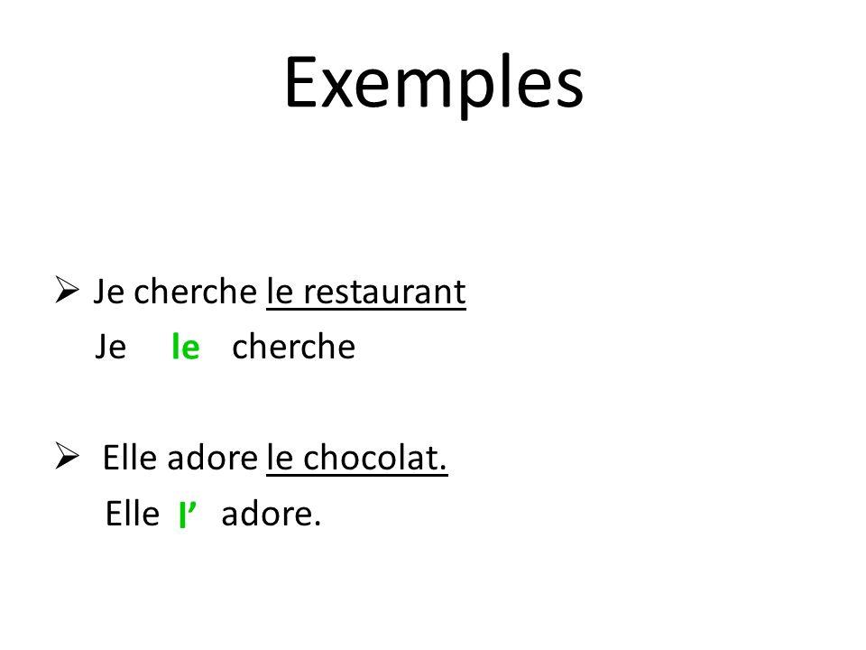 Exemples Je cherche le restaurant Je cherche Elle adore le chocolat.
