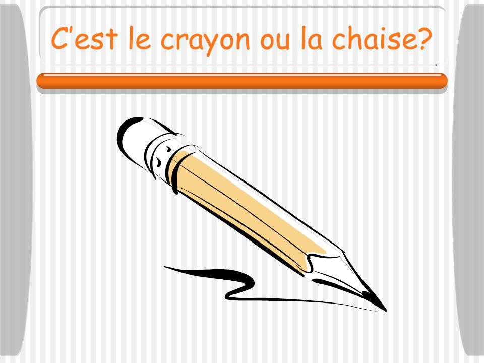 C'est le crayon ou la chaise