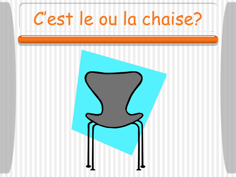 C'est le ou la chaise