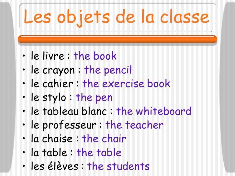 Les objets de la classe le livre : the book le crayon : the pencil