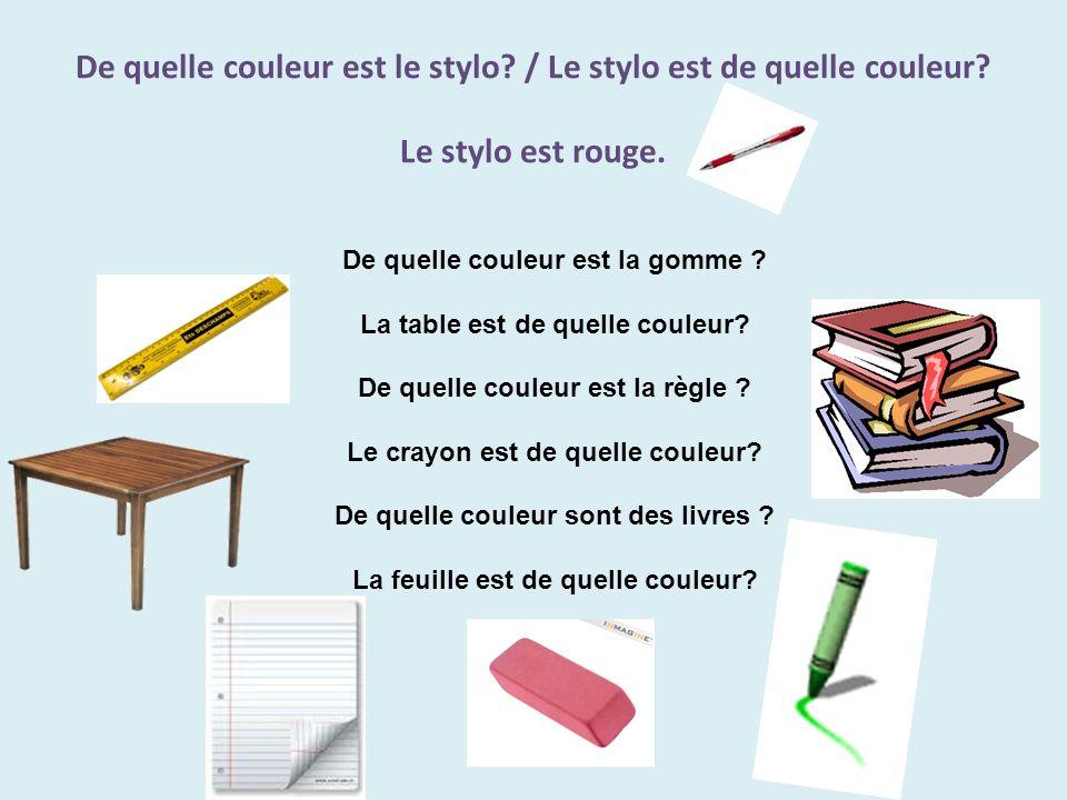 De quelle couleur est le stylo. / Le stylo est de quelle couleur