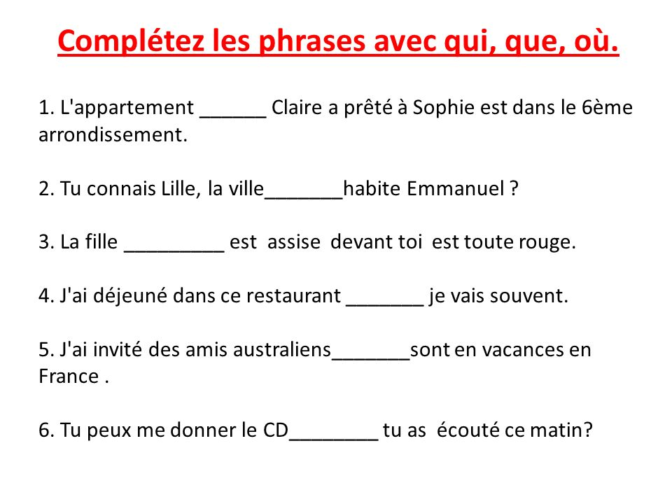 Complétez les phrases avec qui, que, où.