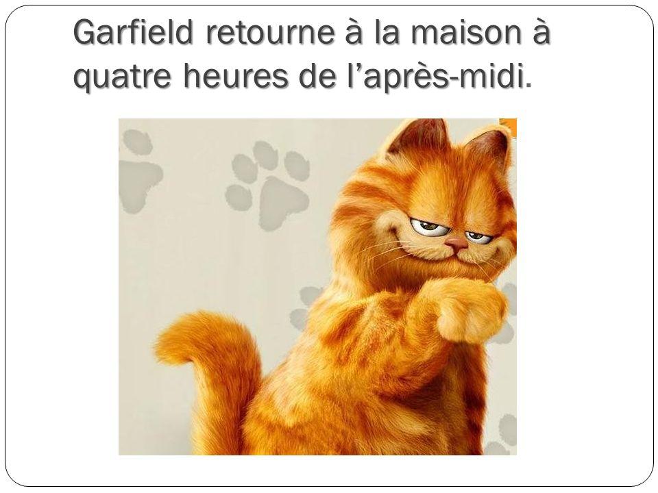 Garfield retourne à la maison à quatre heures de l'après-midi.