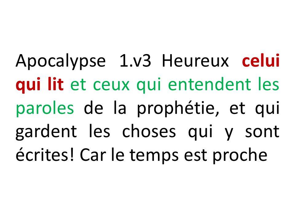 Apocalypse 1.v3 Heureux celui qui lit et ceux qui entendent les paroles de la prophétie, et qui gardent les choses qui y sont écrites.
