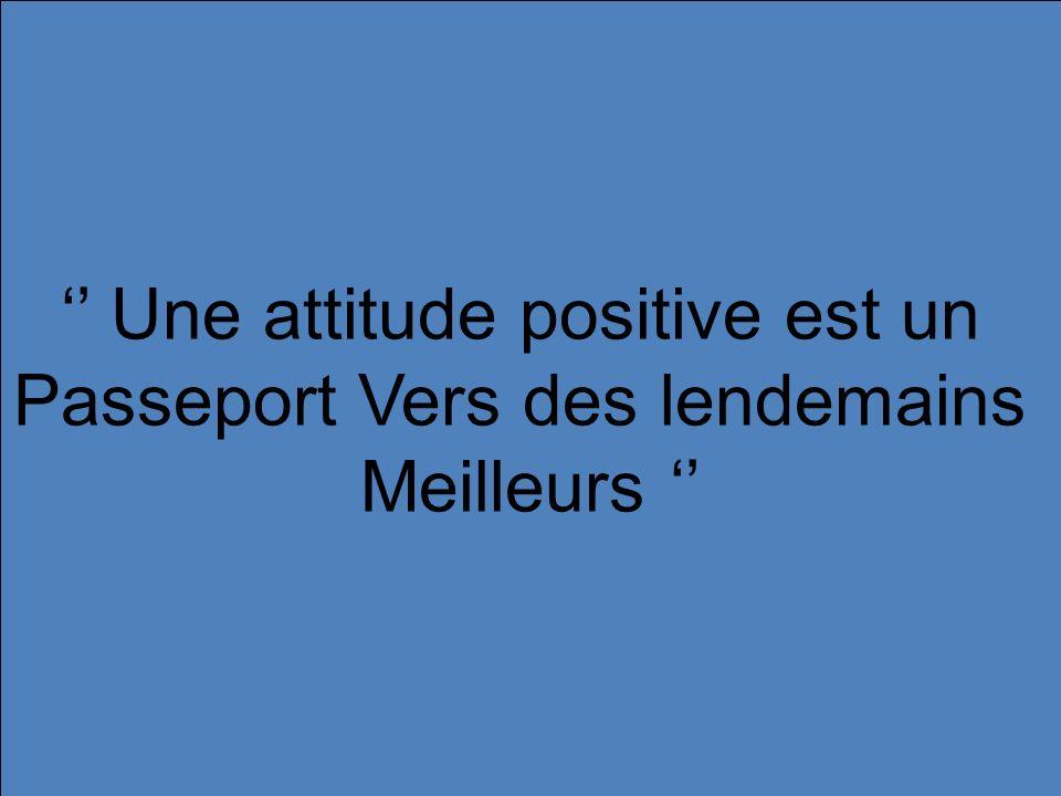 '' Une attitude positive est un Passeport Vers des lendemains