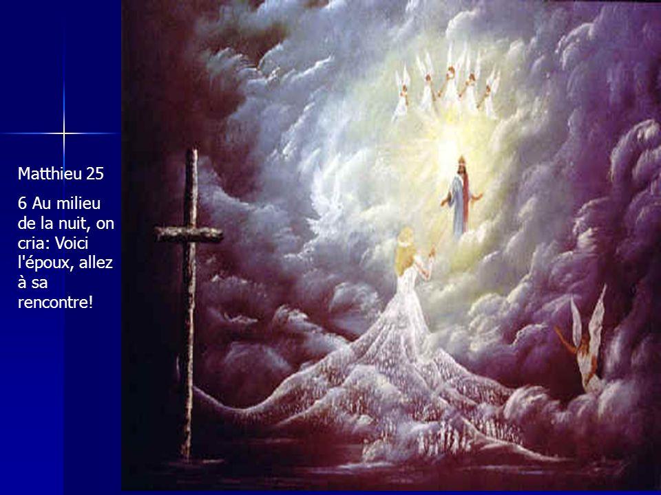Matthieu 25 6 Au milieu de la nuit, on cria: Voici l époux, allez à sa rencontre!