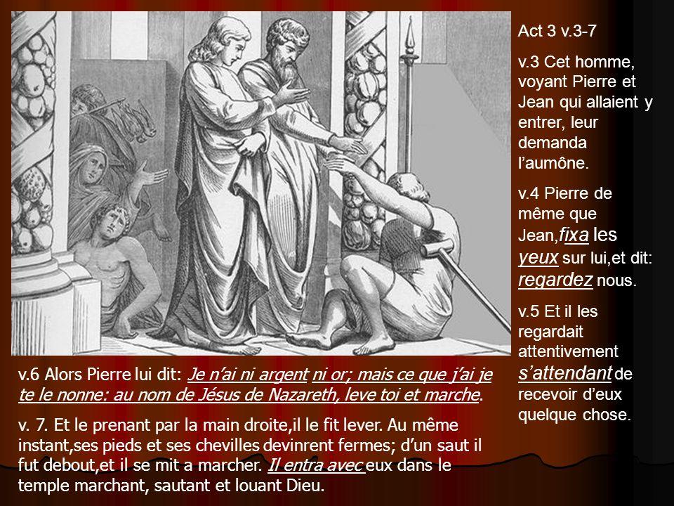 Act 3 v.3-7 v.3 Cet homme, voyant Pierre et Jean qui allaient y entrer, leur demanda l'aumône.