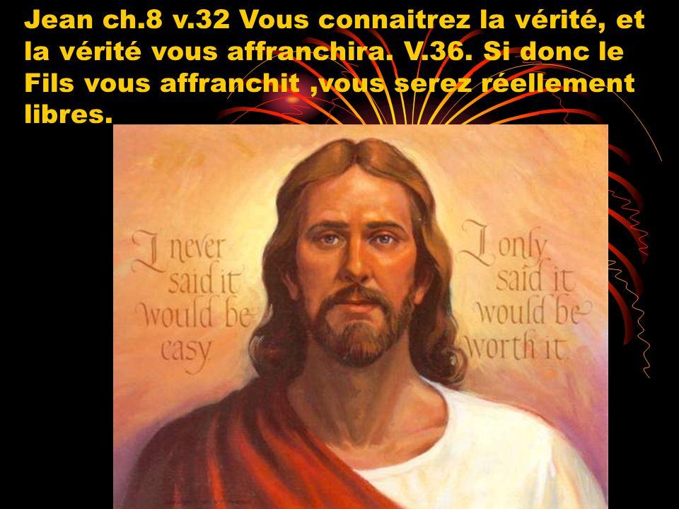 Jean ch.8 v.32 Vous connaitrez la vérité, et la vérité vous affranchira.