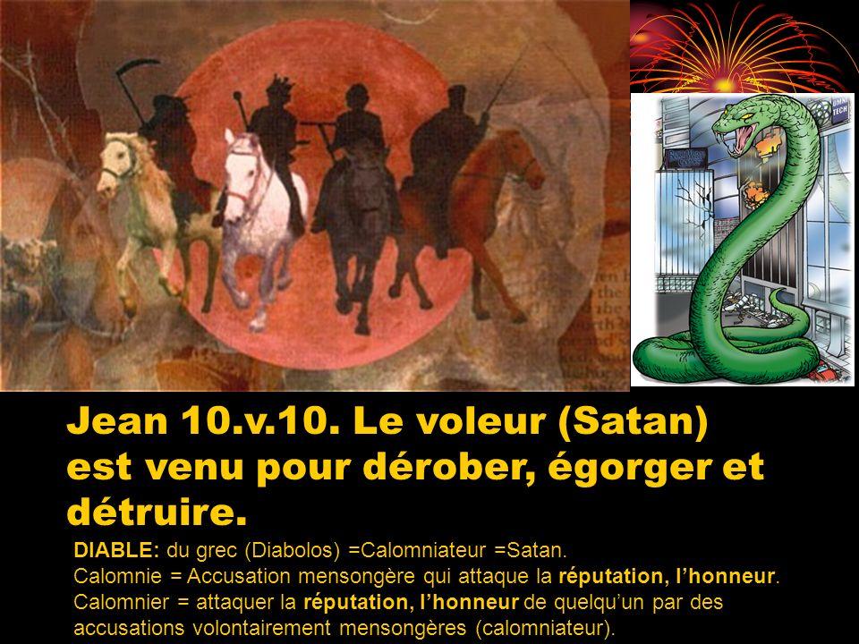 Jean 10.v.10. Le voleur (Satan) est venu pour dérober, égorger et détruire.